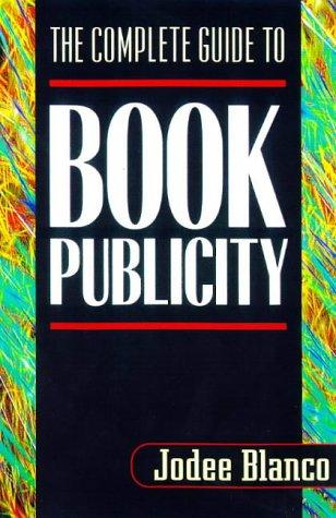 The complete guide to book publicity by Jodee Blanco