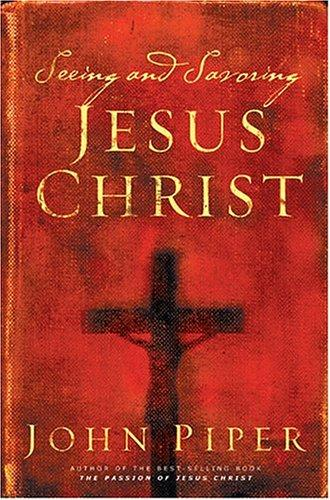 Seeing and Savoring Jesus Christ by John Piper