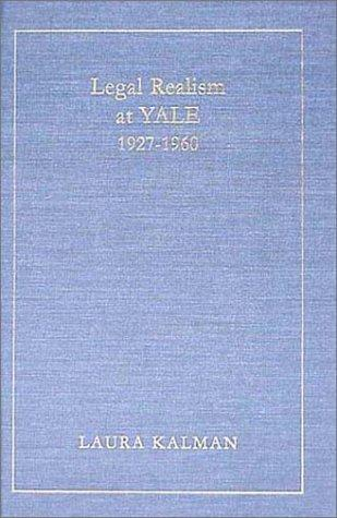 Legal Realism at Yale, 1927-1960 by Laura Kalman