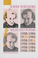 Selected Poems: 1958-1984, Wieners, John; Raymond Foye (Editor)