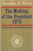 The making of the President, 1972 by Theodore H. White