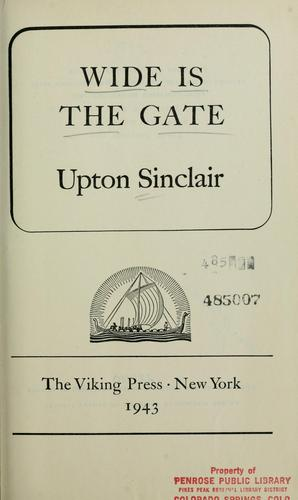 Wide is the gate by Upton Sinclair