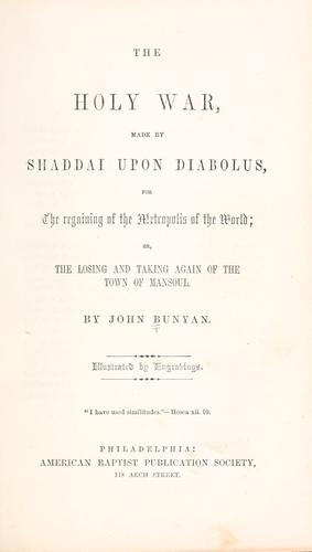 The holy war made by Shaddai upon Diabolus for the regaining of the metropolis of the world