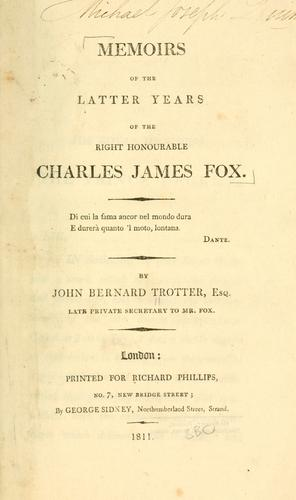 Memoirs of the latter years of the Right Honourable Charles James Fox.