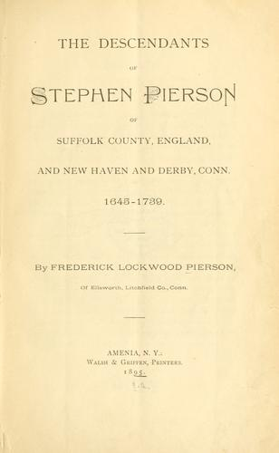 Download The descendants of Stephen Pierson of Suffolk County, England, and New Haven and Derby, Conn.  1645-1739