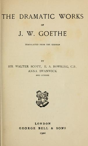 The dramatic works of J.W. Goethe.