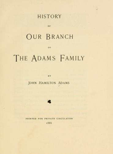 History of our branch of the Adams family by John Hamilton Adams