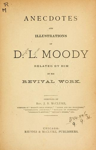 Anecdotes and illustrations of D.L. Moody related by him in his revival work