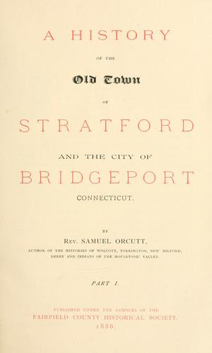 Download A history of the old town of Stratford and the city of Bridgeport, Connecticut.