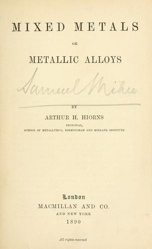 Mixed metals, or, Metallic alloys