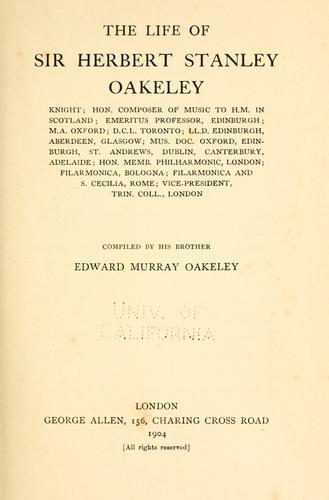 The life of Sir Herbert Stanley Oakeley …