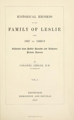 Historical records of the family of Leslie from 1067 to 1868-9 by Charles Joseph Leslie
