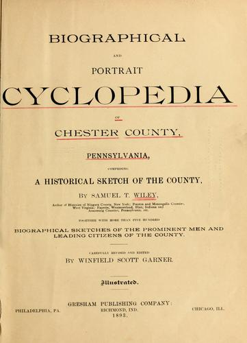 Biographical and portrait cyclopedia of Chester County, Pennsylvania by Winfield Scott Garner