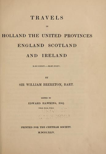 Travels in Holland, the United Provinces, England, Scotland, and Ireland, M.DC.XXXIV.-M.DC.XXXV.
