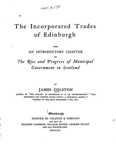 The incorporated trades of Edinburgh with an introductory chapter on the rise and progress of municipal government in Scotland