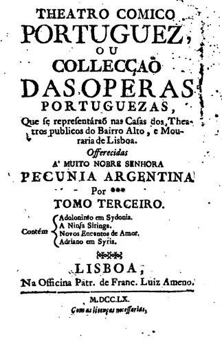 Theatro comico portuguez, ou Collecção das operas portuguezas,: que se representárão na Casa do …