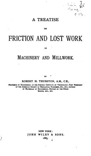 A Treatise on Friction and Lost Work in Machinery and Millwork