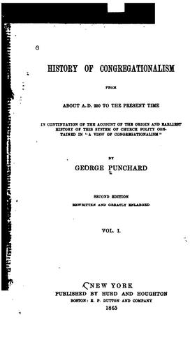 History of Congregationalism from about A.D. 250 to the Present Time: In Continuation of the …