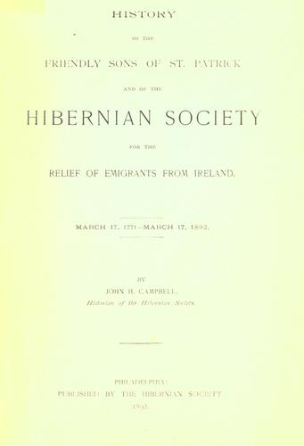 History of the Friendly Sons of St. Patrick and of the Hibernian Society for the Relief of Emigrants from Ireland
