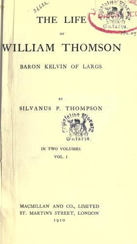 The life of William Thomson, Baron Kelvin of Largs.