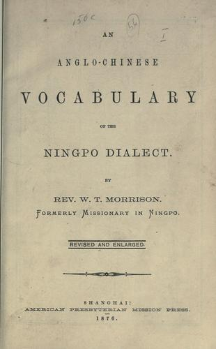 An Anglo-Chinese vocabulary of the Ningpo dialect.