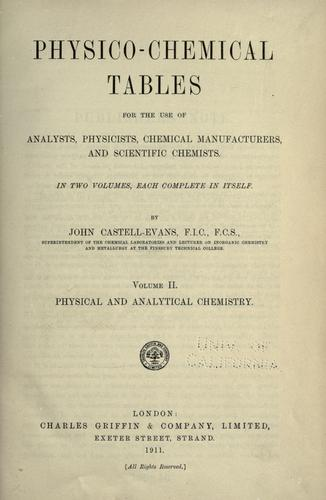 Physico-chemical tables for the use of analysts, physicists, chemical manufacturers, and scientific chemists.