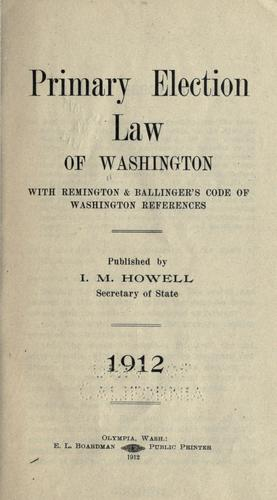 Primary election law of Washington with Remington & Ballinger's code of Washington references.