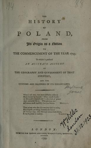 The history of Poland, from its origin as a nation to the commencement of the year 1795.