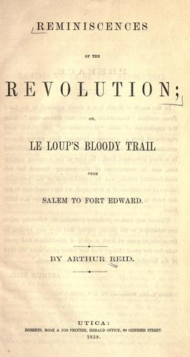 Reminiscences of the revolution, or Le Loup's bloody trail from Salem to Fort Edward