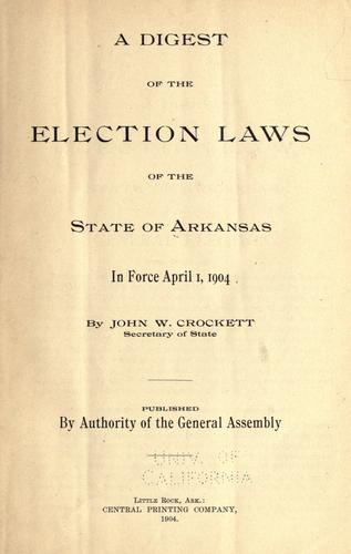 A digest of the election laws of the state of Arkansas in force April 1, 1904