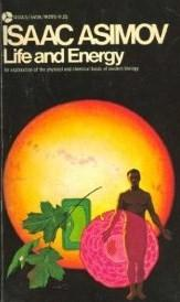 Life and energy by Isaac Asimov
