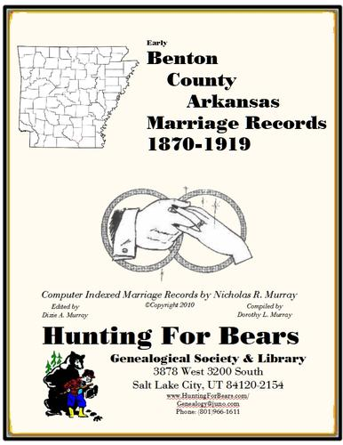 Benton County Arkansas Marriage Records 1870-1919 by Nicholas Russell Murray