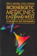 Bioenergetic Medicines East and West: Acupuncture and Homeopathy, Manning, Clark; Vanrenen, Louis
