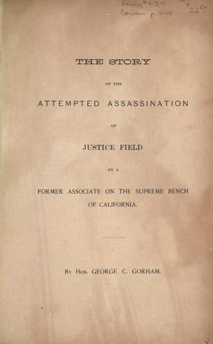 The story of the attempted assassination of Justice Field by a former associate on the Supreme Bench of California