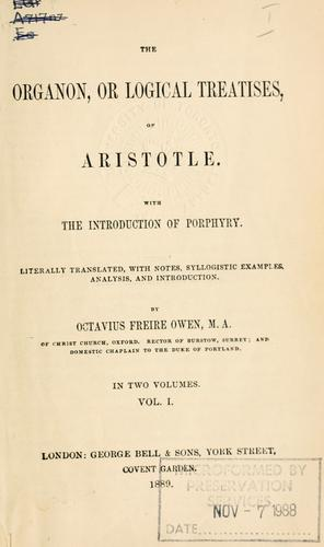 The Organon, or Logical treatises, of Aristotle.