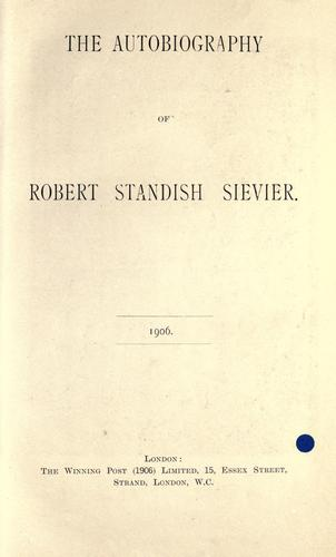 The autobiography of Robert Standish Sievier.