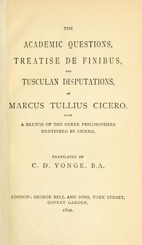 The academic questions, treatise de finibus, and Tusculan disputations.