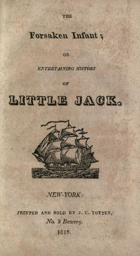 Download The forsaken infant, or, Entertaining history of little Jack.