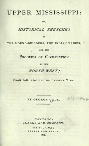 Download Upper Mississippi, or, historical sketches of the mound-builders, the Indian tribes and the progress of civilization in the North-west, from A.D. 1600 to the present time