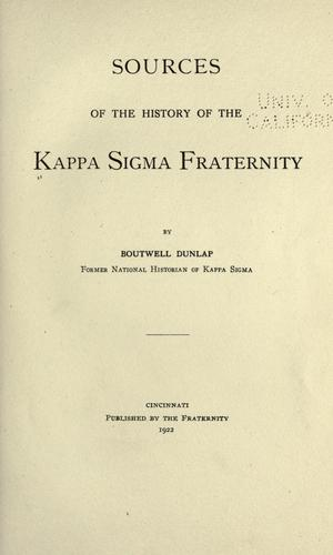 Sources of the history of the Kappa Sigma fraternity by Kappa Sigma Fraternity.