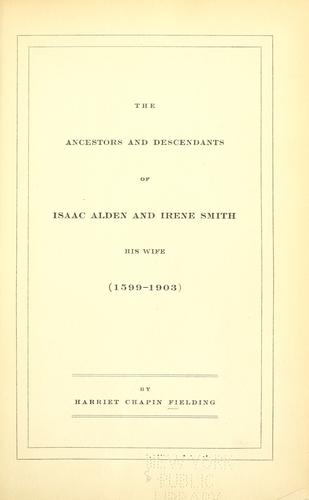 The ancestors and descendants of Isaac Alden and Irene Smith, his wife (1599-1903)