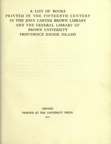 A list of books printed in the fifteenth century in the John Carter Brown library and the general library of Brown university, Providence, Rhode Island.