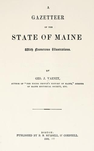 A gazetteer of the state of Maine by Varney, George J.