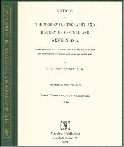 Notices of the mediæval geography and history of central and western Asia by Bretschneider, E.