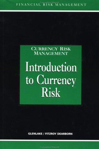 Introduction to Currency Risk (Glenlake Series in Currency Risk Management)