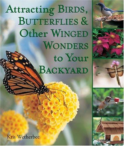 Download Attracting Birds, Butterflies & Other Winged Wonders to Your Backyard
