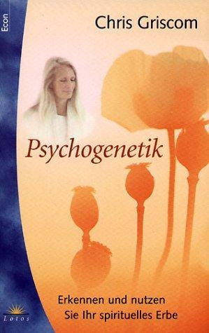 Psychogenetik. Erkennen und nutzen Sie ihr spirituelles Erbe.