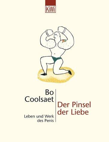 Der Pinsel der Liebe. Leben und Werk des Penis.