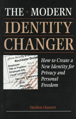 Modern Identity Changer: How To Create And Use A New Identity For Privacy And Personal Freedom, Charrett, Sheldon