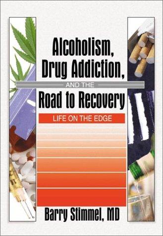 Download Alcoholism, Drug Addiction, and the Road to Recovery